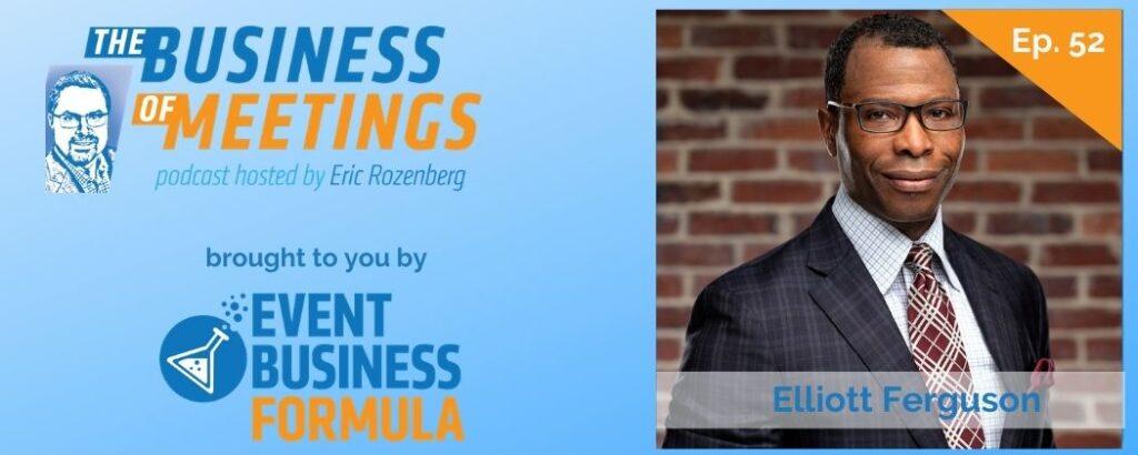 Elliott Ferguson | The Business of Meetings Podcast